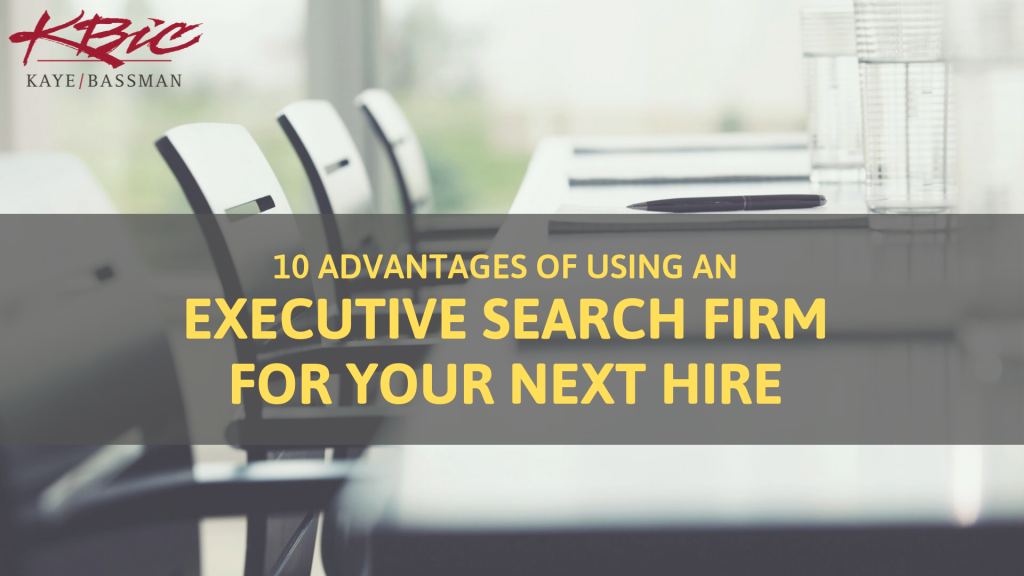 10 Compelling Reasons to Hire an Executive Search Firm - Kaye/Bassman Academic Medicine
