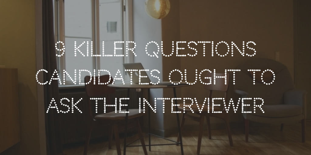 9 killer questions candidates ought to ask the interviewer
